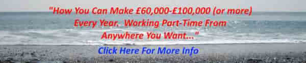 """""""How You Can Make £60'000 - £100'000 (or more) Every Year' Working Part-Time From Anywhere You Want…"""""""