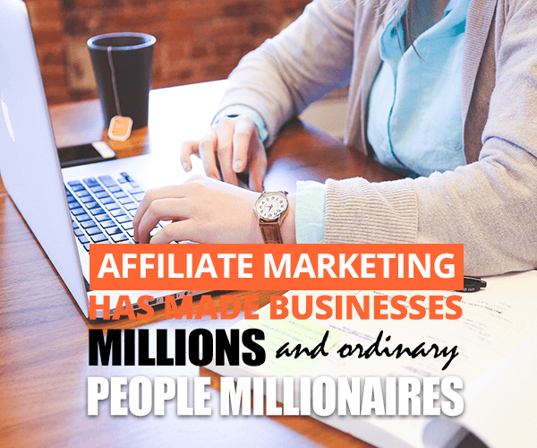 Affiliate Marketing Has Made Businesses Millions and ordinary People Millionaires