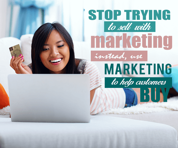 Stop Trying to Sell With Marketing