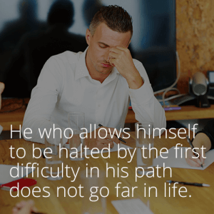 He who allows himself to be halted by the first difficulty in his path does not go far in life