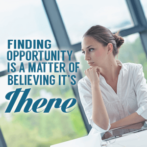 Finding Opportunity is a matter of Believing It's There